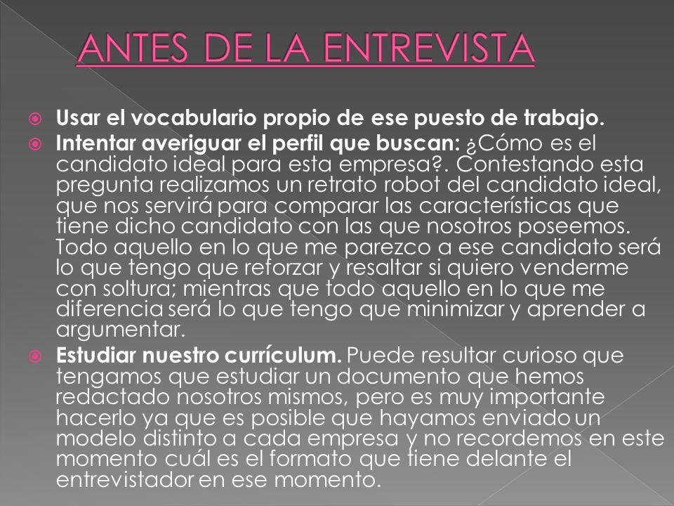 ANTES DE LA ENTREVISTA Usar el vocabulario propio de ese puesto de trabajo.