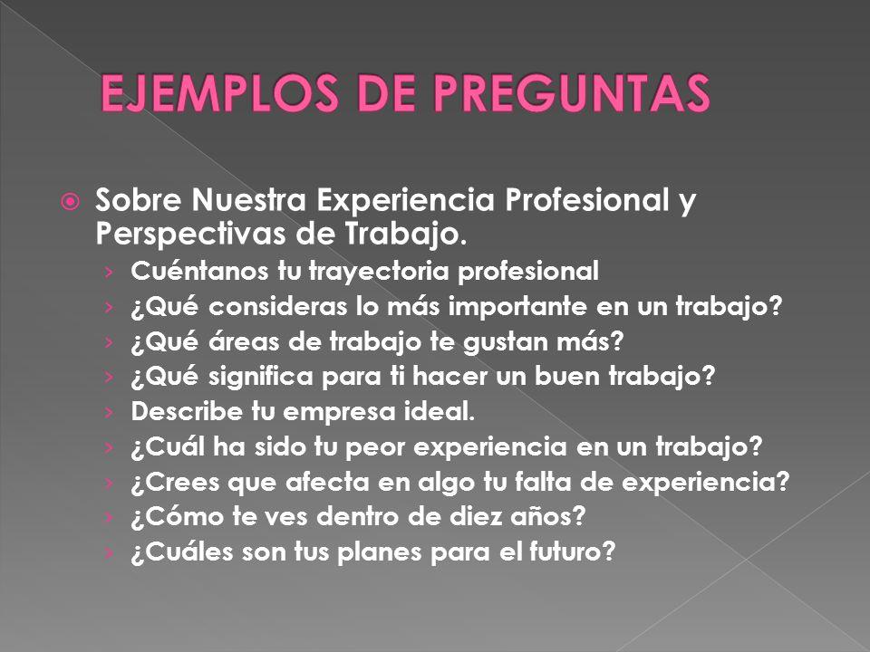 EJEMPLOS DE PREGUNTAS Sobre Nuestra Experiencia Profesional y Perspectivas de Trabajo. Cuéntanos tu trayectoria profesional.