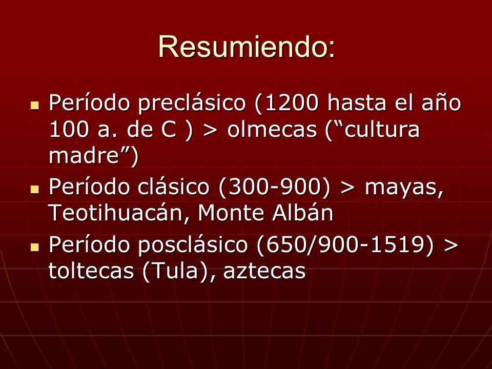 Resumiendo: Período preclásico (1200 hasta el año 100 a. de C ) > olmecas ( cultura madre )