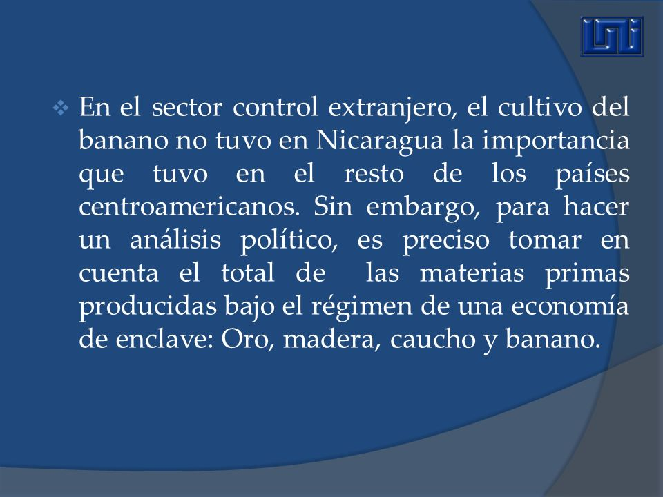 En el sector control extranjero, el cultivo del banano no tuvo en Nicaragua la importancia que tuvo en el resto de los países centroamericanos.