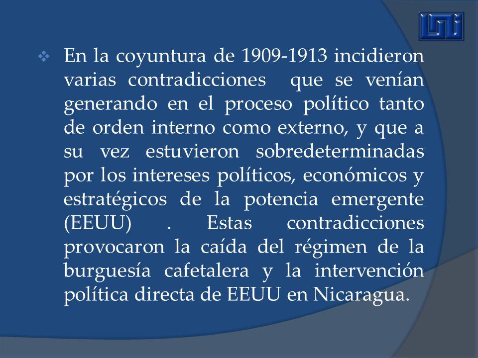 En la coyuntura de 1909-1913 incidieron varias contradicciones que se venían generando en el proceso político tanto de orden interno como externo, y que a su vez estuvieron sobredeterminadas por los intereses políticos, económicos y estratégicos de la potencia emergente (EEUU) .