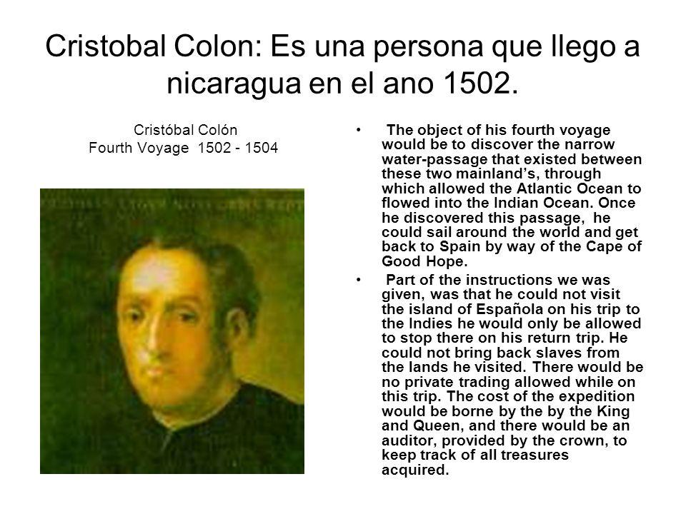Cristobal Colon: Es una persona que llego a nicaragua en el ano 1502.