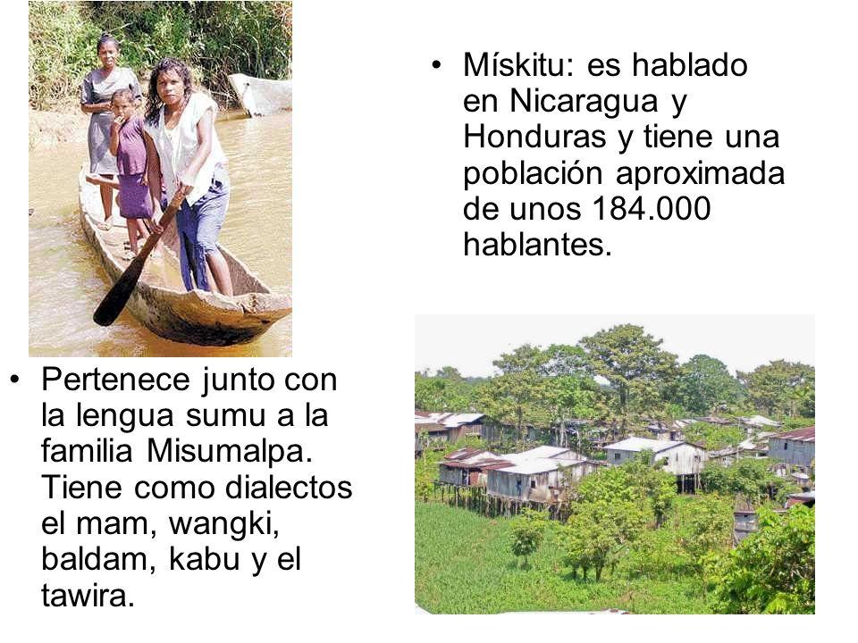 Mískitu: es hablado en Nicaragua y Honduras y tiene una población aproximada de unos 184.000 hablantes.