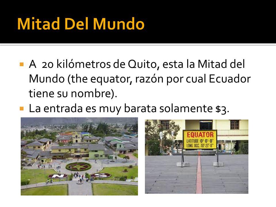 Mitad Del Mundo A 20 kilómetros de Quito, esta la Mitad del Mundo (the equator, razón por cual Ecuador tiene su nombre).