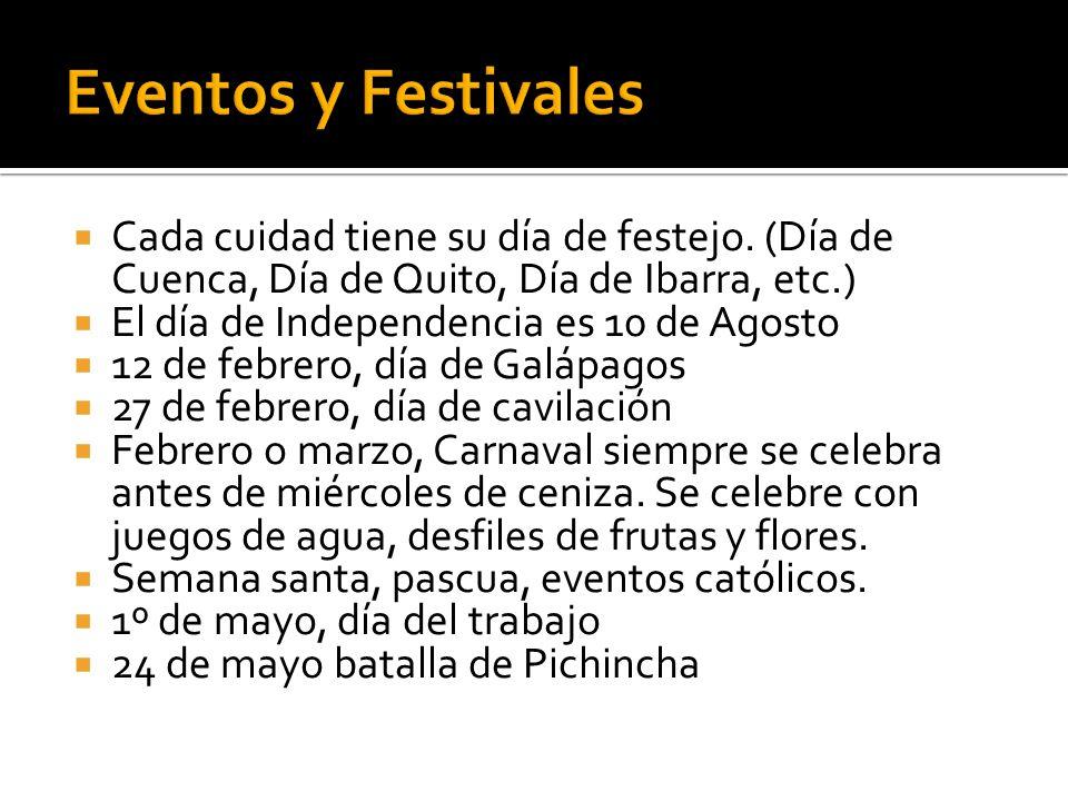 Eventos y Festivales Cada cuidad tiene su día de festejo. (Día de Cuenca, Día de Quito, Día de Ibarra, etc.)