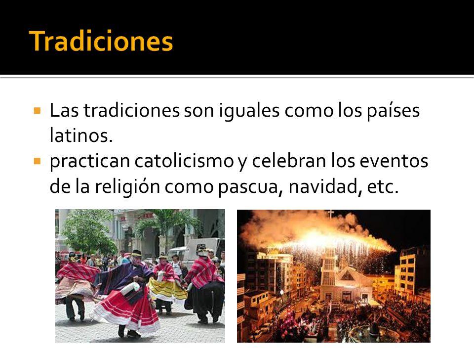 Tradiciones Las tradiciones son iguales como los países latinos.
