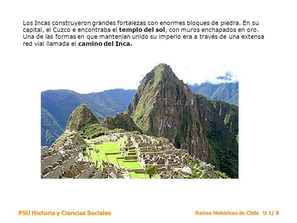 Los Incas construyeron grandes fortalezas con enormes bloques de piedra. En su capital, el Cuzco e encontraba el templo del sol, con muros enchapados en oro. Una de las formas en que mantenían unido su imperio era a través de una extensa red vial llamada el camino del Inca.