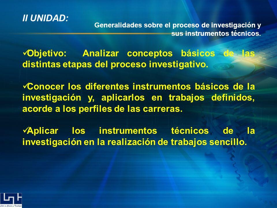 II UNIDAD: Generalidades sobre el proceso de investigación y sus instrumentos técnicos.
