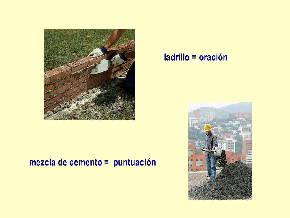 ladrillo = oración mezcla de cemento = puntuación