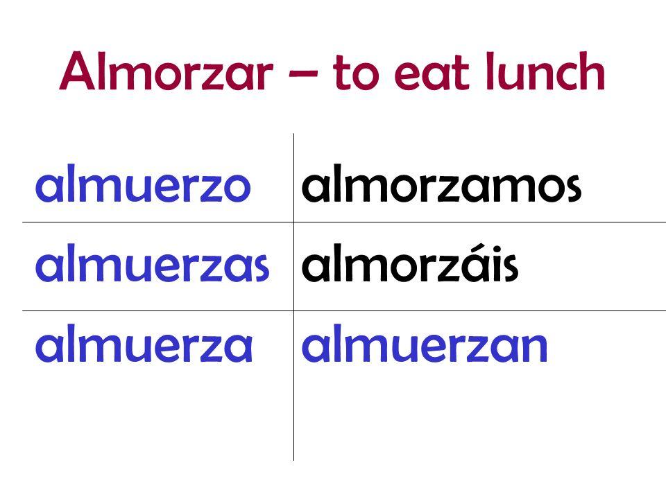 Almorzar – to eat lunch almuerzo almuerzas almuerza almorzamos almorzáis almuerzan