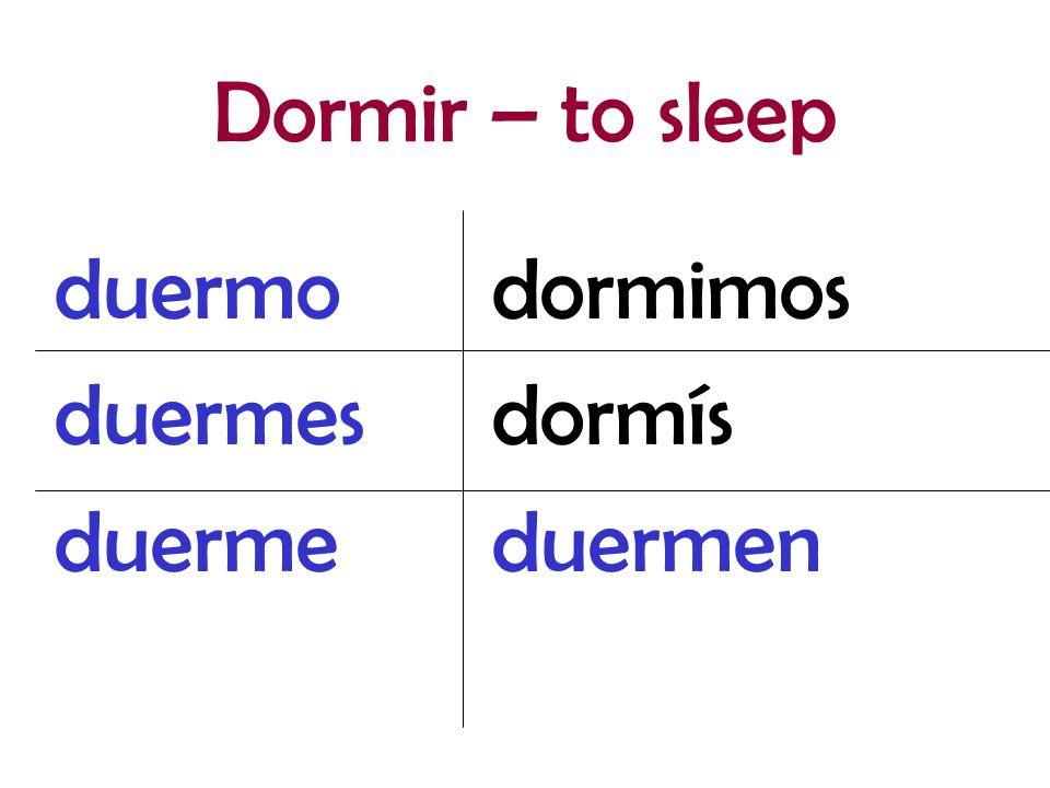 Dormir – to sleep duermo duermes duerme dormimos dormís duermen