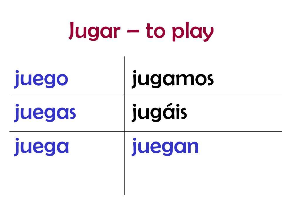 Jugar – to play juego juegas juega jugamos jugáis juegan