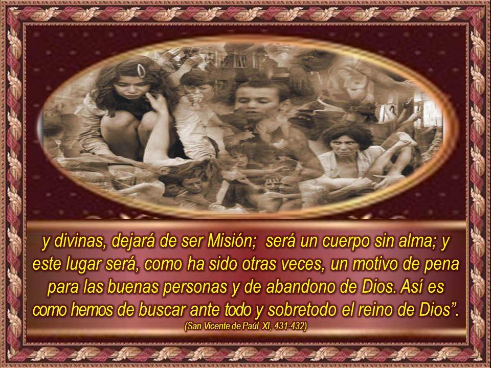 y divinas, dejará de ser Misión; será un cuerpo sin alma; y este lugar será, como ha sido otras veces, un motivo de pena para las buenas personas y de abandono de Dios.