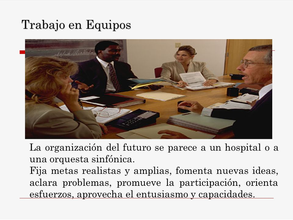 Trabajo en Equipos La organización del futuro se parece a un hospital o a una orquesta sinfónica.