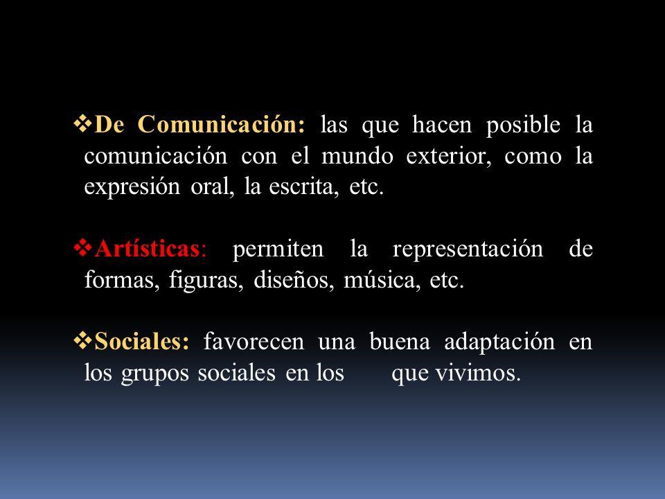 De Comunicación: las que hacen posible la comunicación con el mundo exterior, como la expresión oral, la escrita, etc.