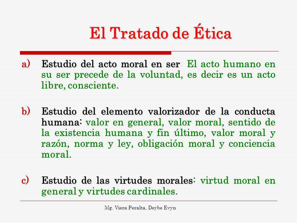 El Tratado de Ética Estudio del acto moral en ser: El acto humano en su ser precede de la voluntad, es decir es un acto libre, consciente.