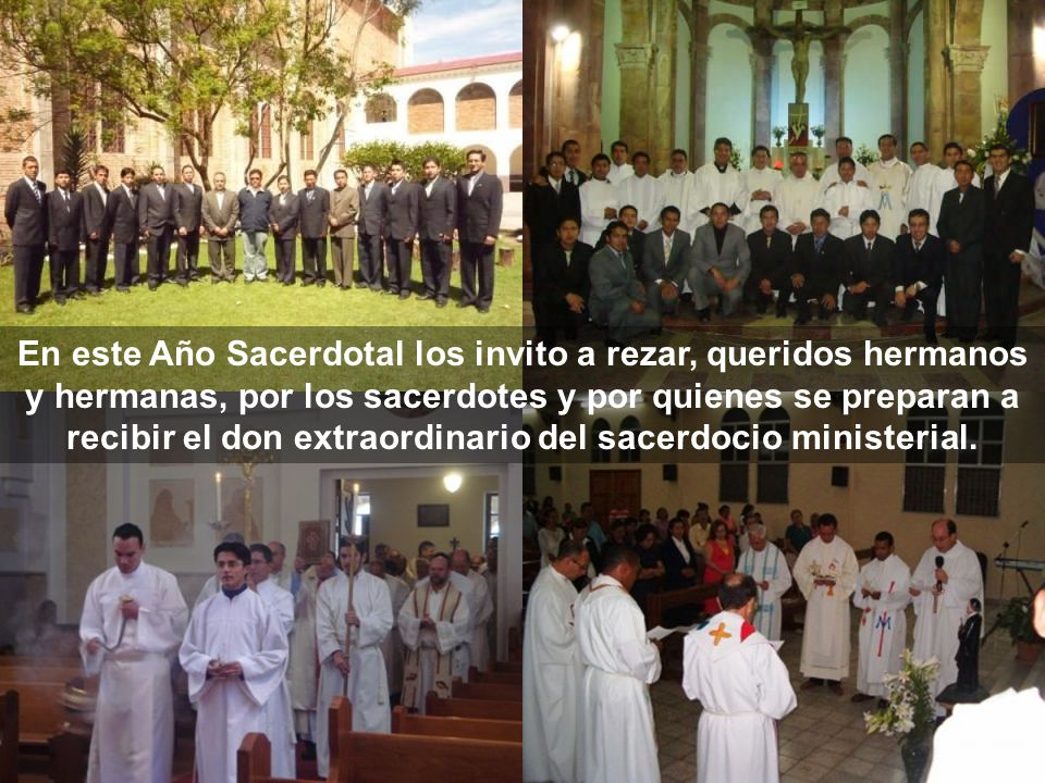 En este Año Sacerdotal los invito a rezar, queridos hermanos y hermanas, por los sacerdotes y por quienes se preparan a recibir el don extraordinario del sacerdocio ministerial.