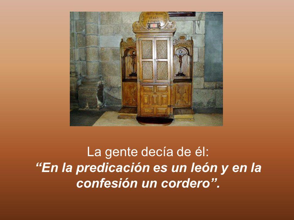 En la predicación es un león y en la confesión un cordero .