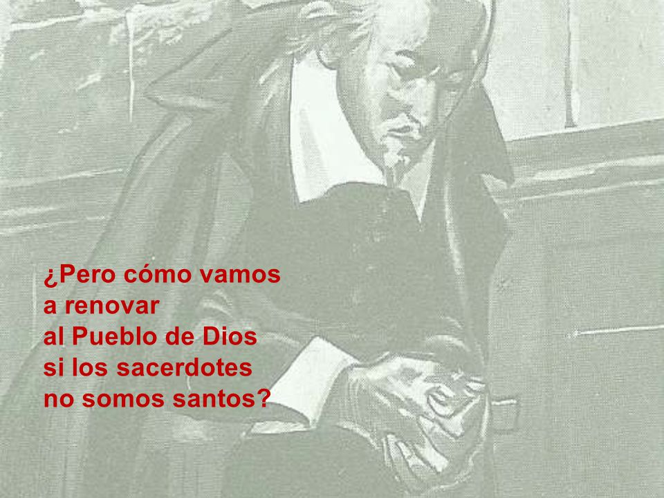 ¿Pero cómo vamos a renovar al Pueblo de Dios si los sacerdotes no somos santos