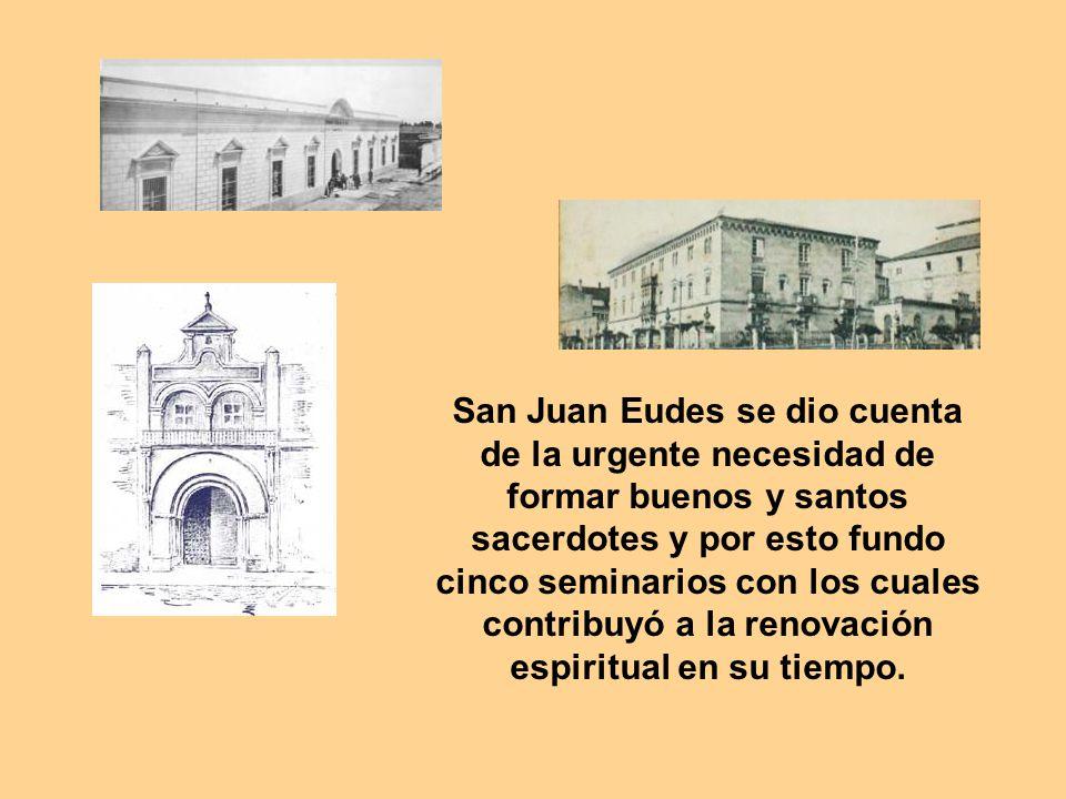 San Juan Eudes se dio cuenta de la urgente necesidad de formar buenos y santos sacerdotes y por esto fundo cinco seminarios con los cuales contribuyó a la renovación espiritual en su tiempo.