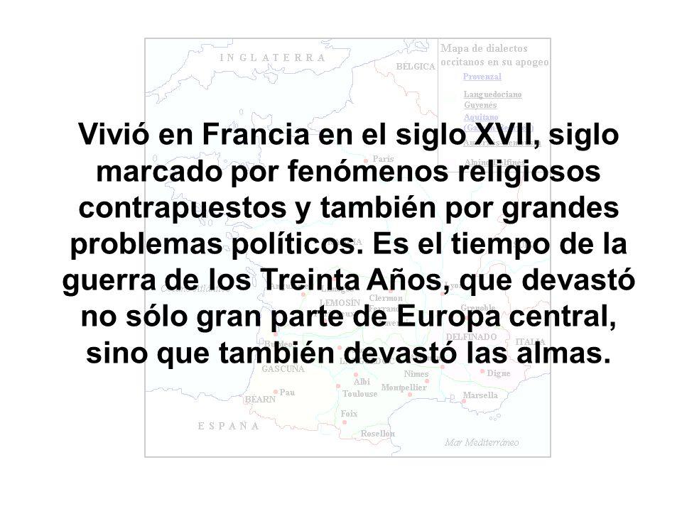 Vivió en Francia en el siglo XVII, siglo marcado por fenómenos religiosos contrapuestos y también por grandes problemas políticos.