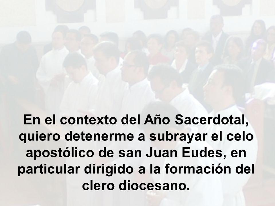 En el contexto del Año Sacerdotal, quiero detenerme a subrayar el celo apostólico de san Juan Eudes, en particular dirigido a la formación del clero diocesano.