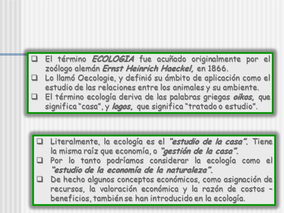 El término ECOLOGIA fue acuñado originalmente por el zoólogo alemán Ernst Heinrich Haeckel, en 1866.