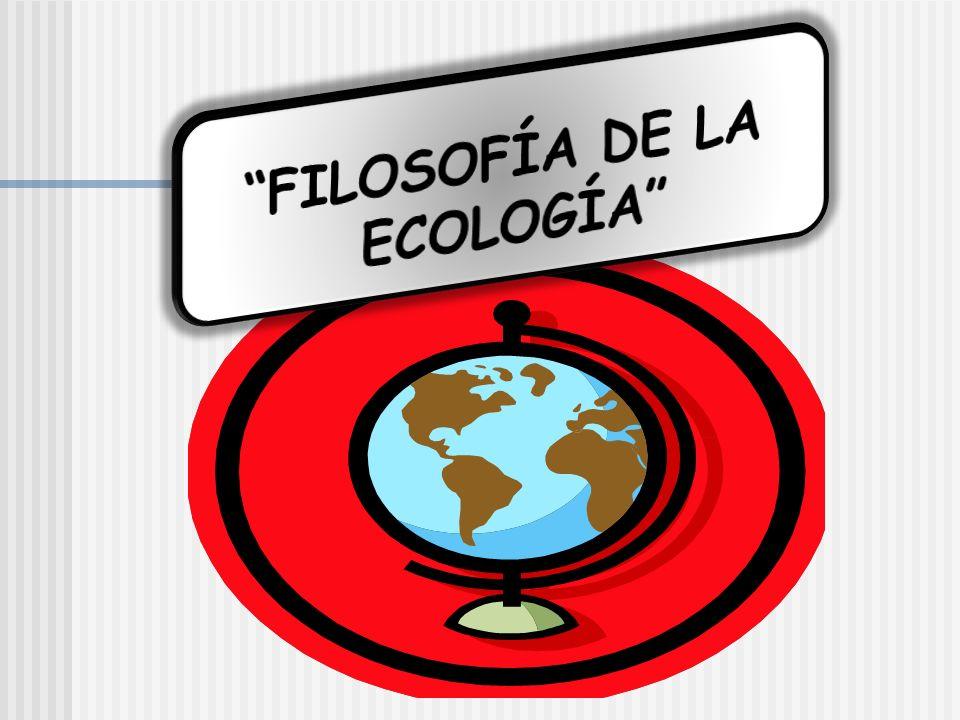 FILOSOFÍA DE LA ECOLOGÍA