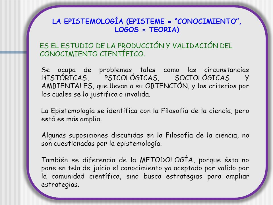 LA EPISTEMOLOGÍA (EPISTEME = CONOCIMIENTO ,