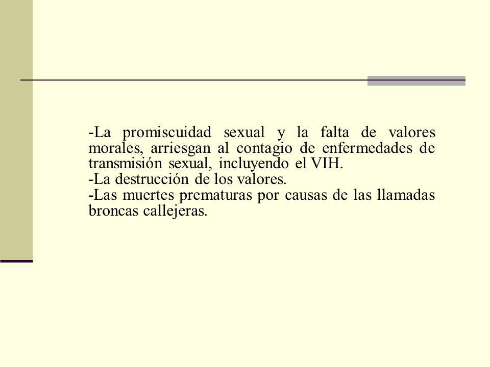 La promiscuidad sexual y la falta de valores morales, arriesgan al contagio de enfermedades de transmisión sexual, incluyendo el VIH.