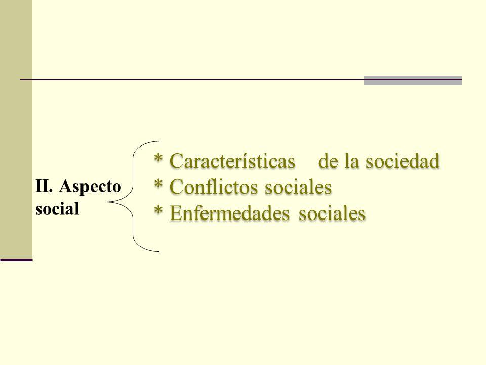 * Características de la sociedad * Conflictos sociales