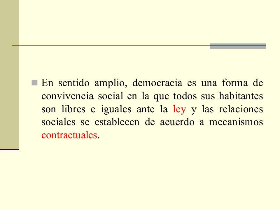 En sentido amplio, democracia es una forma de convivencia social en la que todos sus habitantes son libres e iguales ante la ley y las relaciones sociales se establecen de acuerdo a mecanismos contractuales.