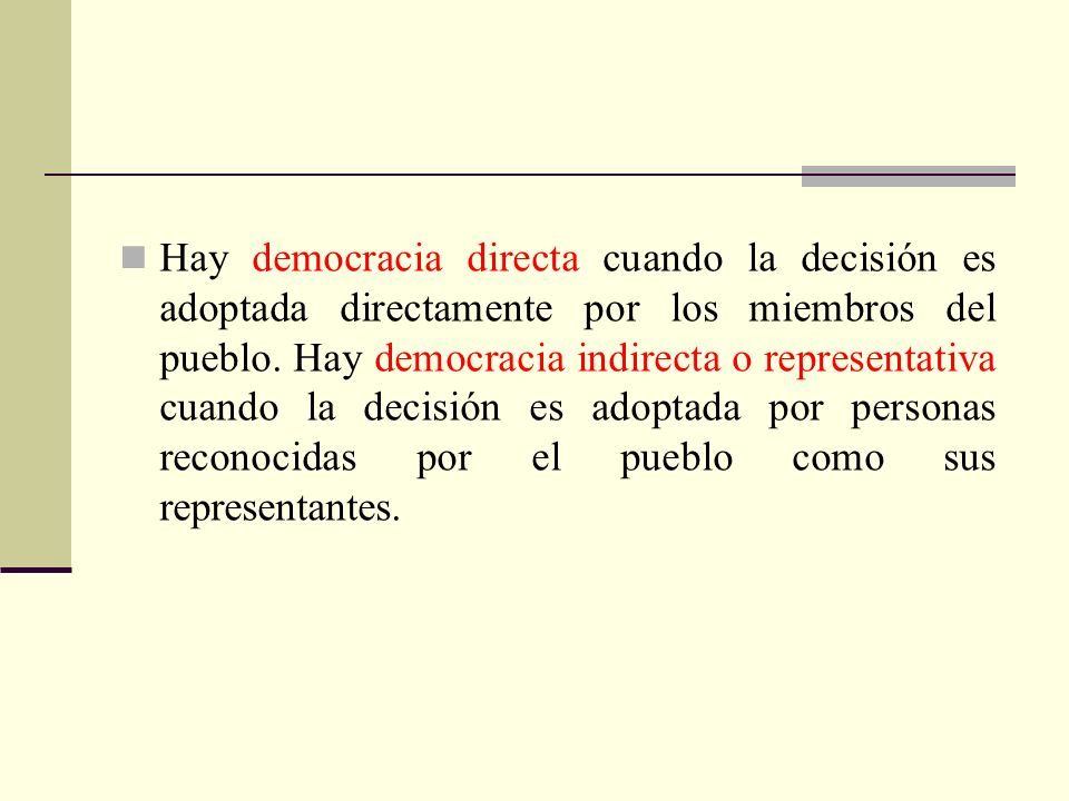 Hay democracia directa cuando la decisión es adoptada directamente por los miembros del pueblo.