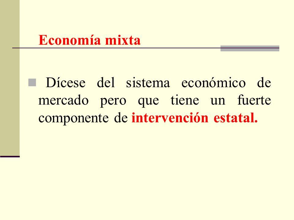 Economía mixtaDícese del sistema económico de mercado pero que tiene un fuerte componente de intervención estatal.