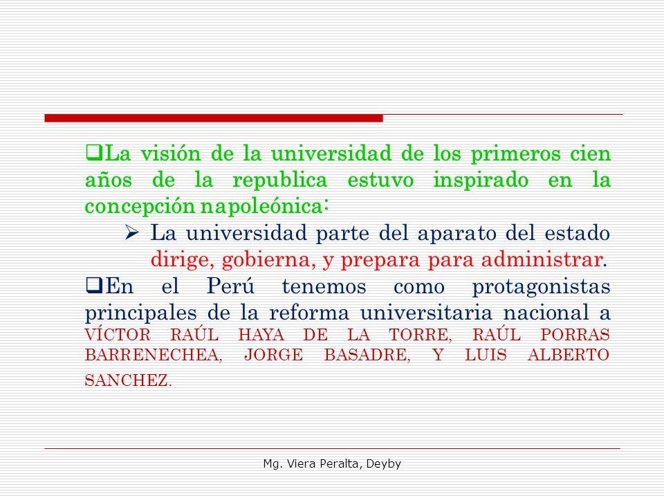 La visión de la universidad de los primeros cien años de la republica estuvo inspirado en la concepción napoleónica: