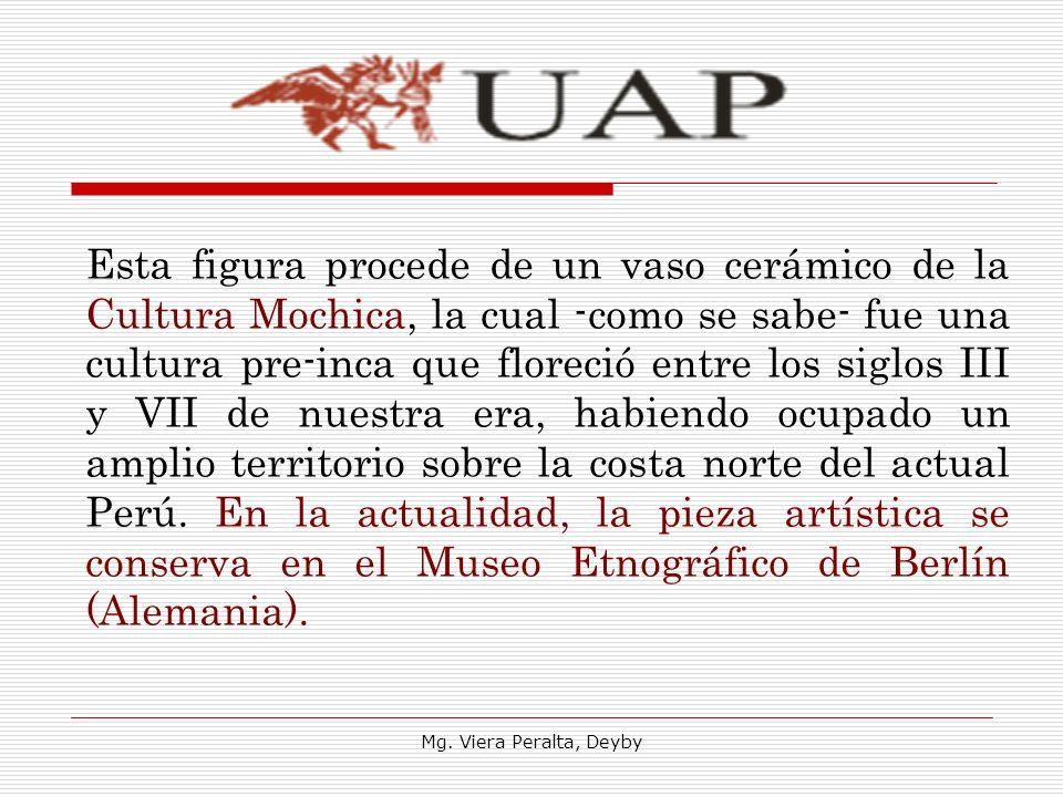Esta figura procede de un vaso cerámico de la Cultura Mochica, la cual -como se sabe- fue una cultura pre-inca que floreció entre los siglos III y VII de nuestra era, habiendo ocupado un amplio territorio sobre la costa norte del actual Perú. En la actualidad, la pieza artística se conserva en el Museo Etnográfico de Berlín (Alemania).