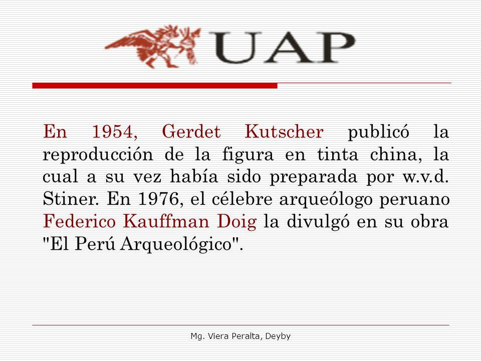En 1954, Gerdet Kutscher publicó la reproducción de la figura en tinta china, la cual a su vez había sido preparada por w.v.d. Stiner. En 1976, el célebre arqueólogo peruano Federico Kauffman Doig la divulgó en su obra El Perú Arqueológico .