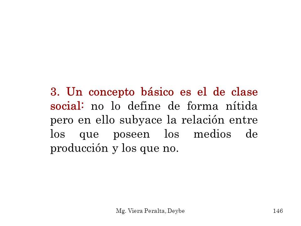 3. Un concepto básico es el de clase social: no lo define de forma nítida pero en ello subyace la relación entre los que poseen los medios de producción y los que no.