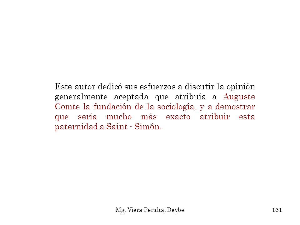 Este autor dedicó sus esfuerzos a discutir la opinión generalmente aceptada que atribuía a Auguste Comte la fundación de la sociología, y a demostrar que sería mucho más exacto atribuir esta paternidad a Saint - Simón.