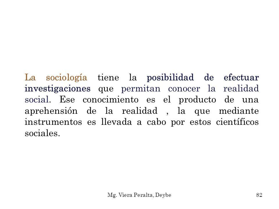 La sociología tiene la posibilidad de efectuar investigaciones que permitan conocer la realidad social. Ese conocimiento es el producto de una aprehensión de la realidad , la que mediante instrumentos es llevada a cabo por estos científicos sociales.