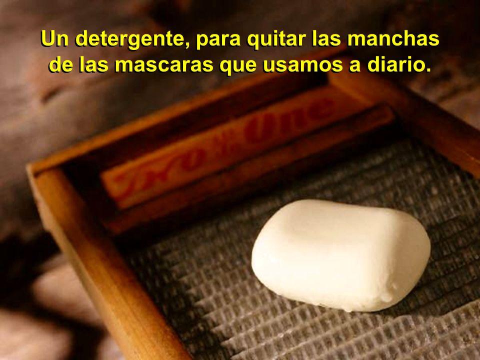 Un detergente, para quitar las manchas