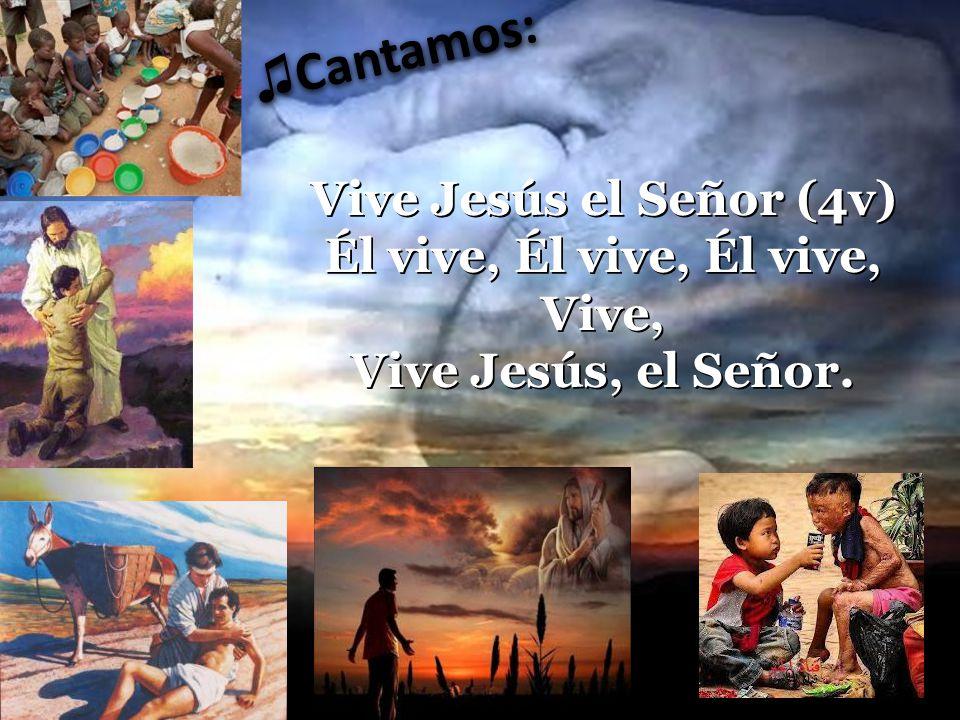 Cantamos: Vive Jesús el Señor (4v) Él vive, Él vive, Él vive, Vive, Vive Jesús, el Señor.