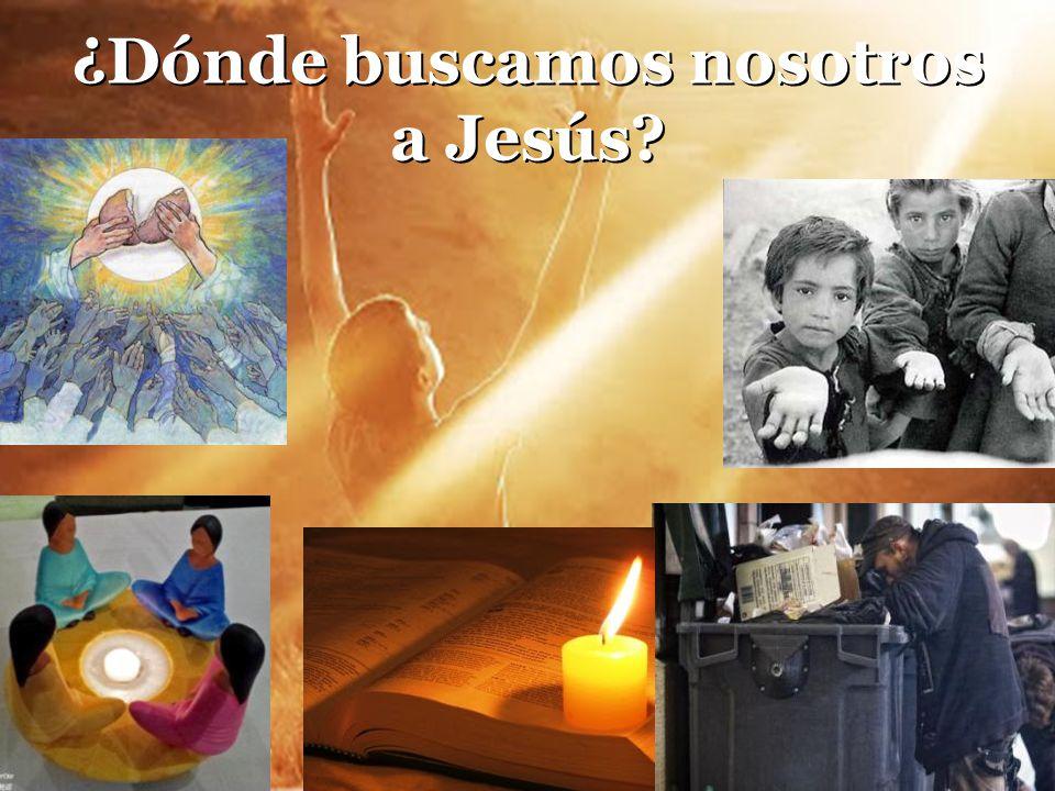 ¿Dónde buscamos nosotros a Jesús