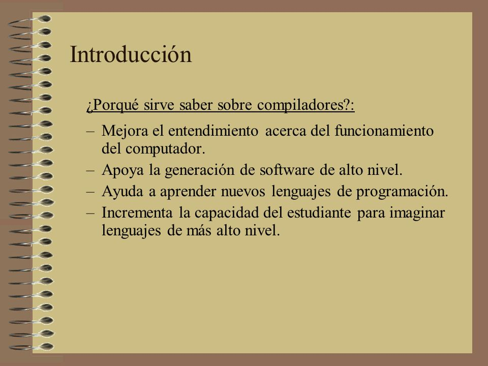 Introducción ¿Porqué sirve saber sobre compiladores :
