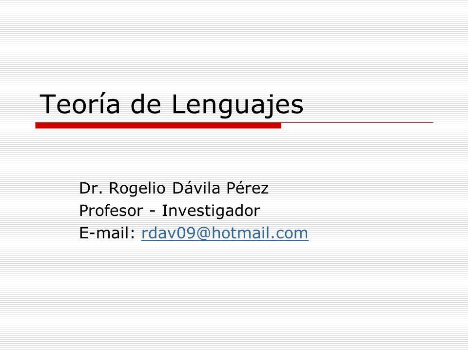 Teoría de Lenguajes Dr. Rogelio Dávila Pérez Profesor - Investigador