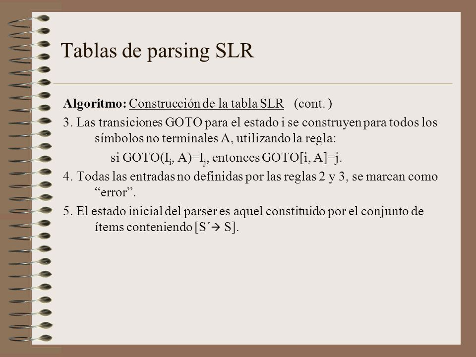 Tablas de parsing SLR Algoritmo: Construcción de la tabla SLR (cont. )