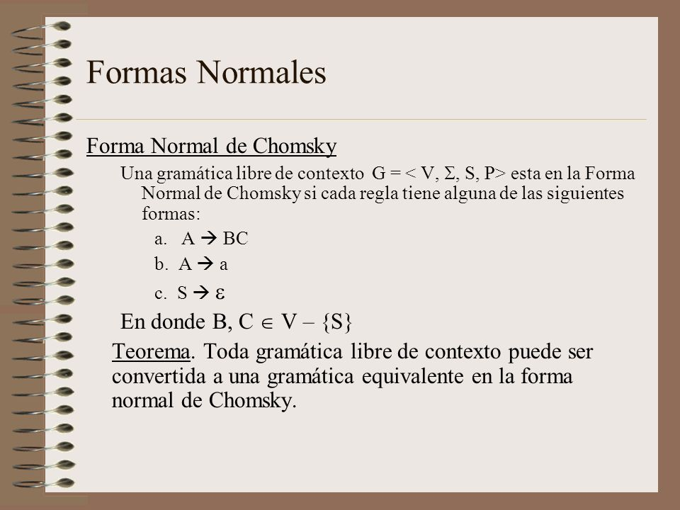 Formas Normales Forma Normal de Chomsky En donde B, C  V – {S}