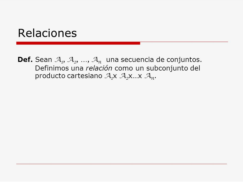 Relaciones Def. Sean A1, A2, …, An una secuencia de conjuntos.