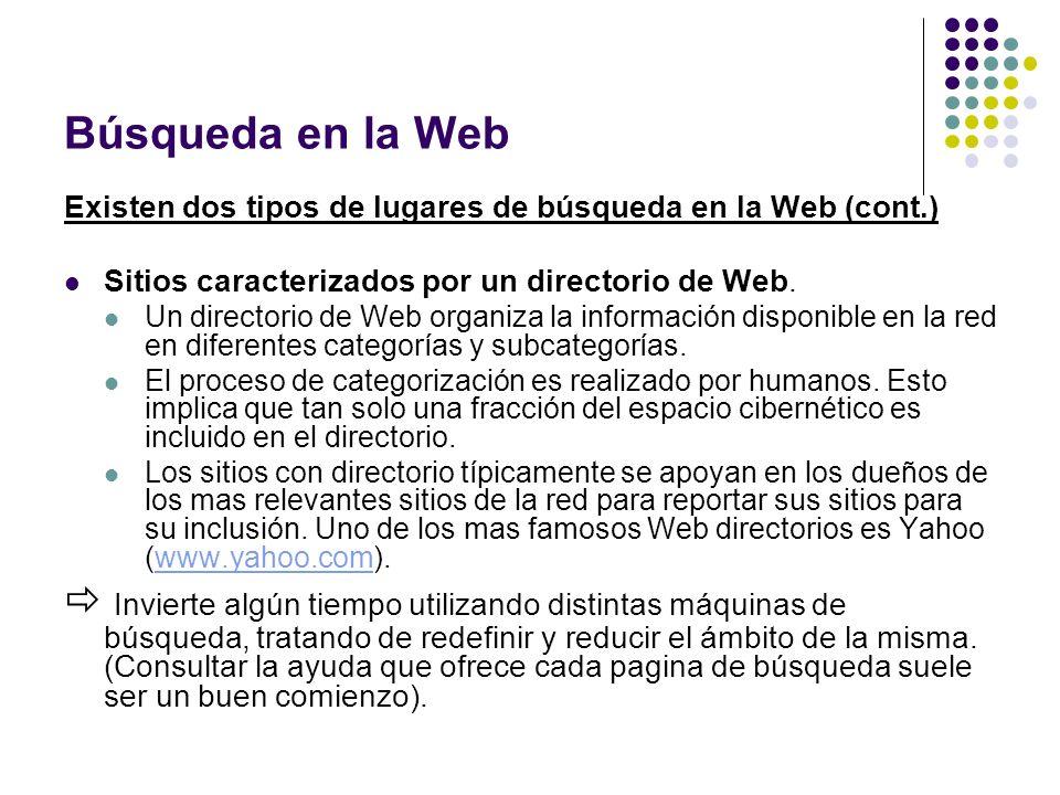 Búsqueda en la Web Existen dos tipos de lugares de búsqueda en la Web (cont.) Sitios caracterizados por un directorio de Web.