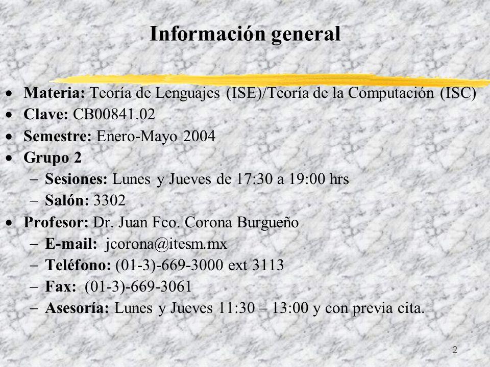 Información general Materia: Teoría de Lenguajes (ISE)/Teoría de la Computación (ISC) Clave: CB00841.02.